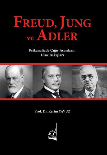 Freud, Jung ve Adler - Psikanalizde Çığır Açanların Dine Bakışları